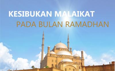 Kesibukan Malaikat Pada Bulan Ramadhan