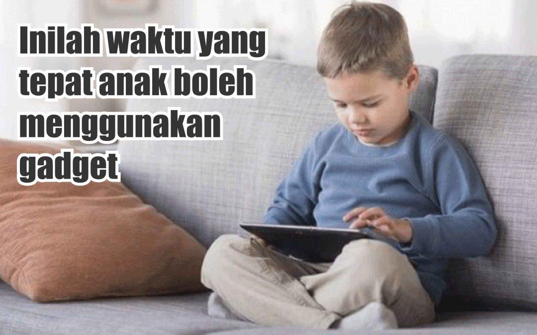 Waktu yang tepat anak boleh menggunakan gadget